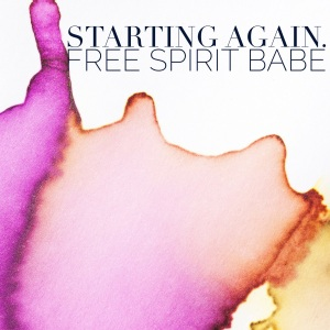 Free Spirit Babe // Starting Again